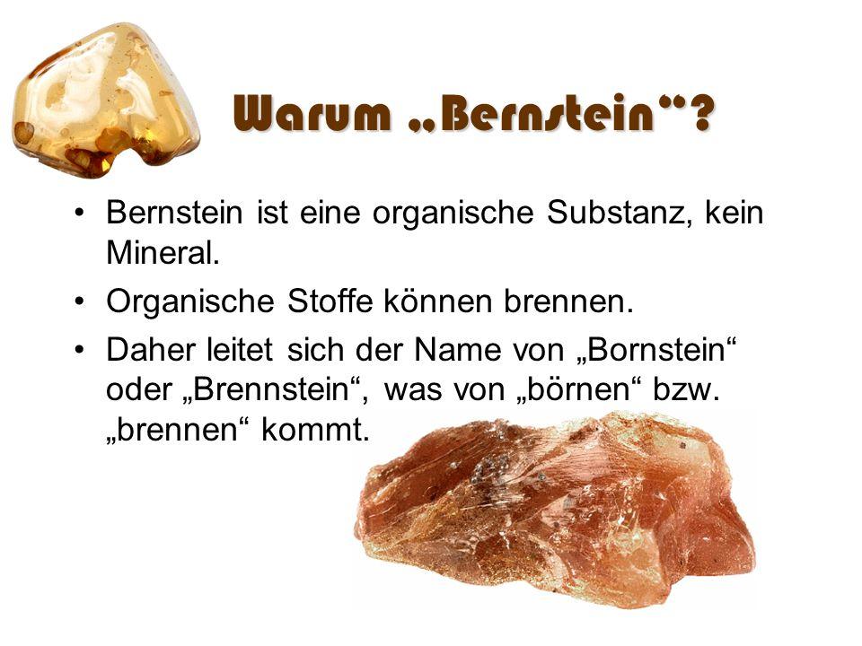 Warum Bernstein? Bernstein ist eine organische Substanz, kein Mineral. Organische Stoffe können brennen. Daher leitet sich der Name von Bornstein oder