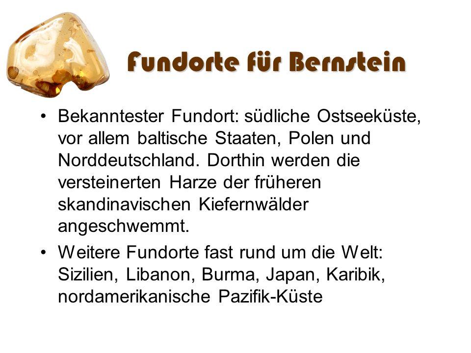 Fundorte für Bernstein Bekanntester Fundort: südliche Ostseeküste, vor allem baltische Staaten, Polen und Norddeutschland. Dorthin werden die verstein
