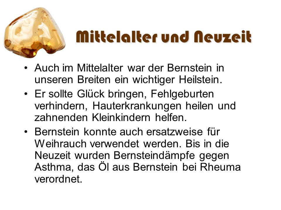Mittelalter und Neuzeit Auch im Mittelalter war der Bernstein in unseren Breiten ein wichtiger Heilstein. Er sollte Glück bringen, Fehlgeburten verhin