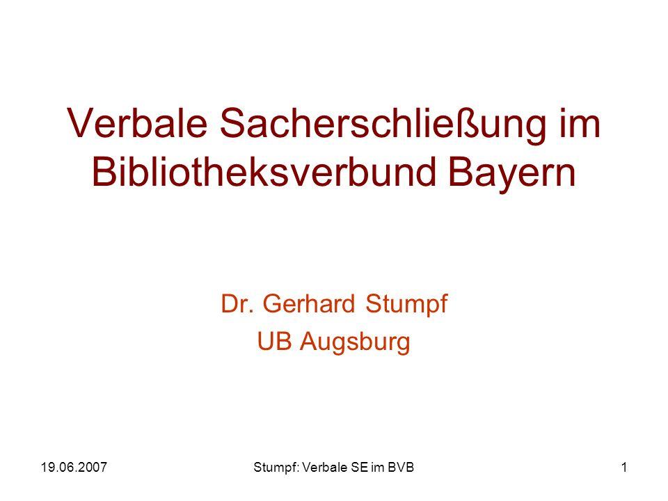 19.06.2007Stumpf: Verbale SE im BVB1 Verbale Sacherschließung im Bibliotheksverbund Bayern Dr. Gerhard Stumpf UB Augsburg