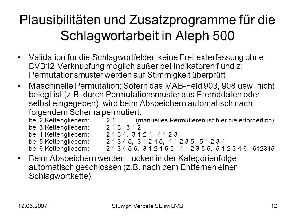 19.06.2007Stumpf: Verbale SE im BVB12 Plausibilitäten und Zusatzprogramme für die Schlagwortarbeit in Aleph 500 Validation für die Schlagwortfelder: k