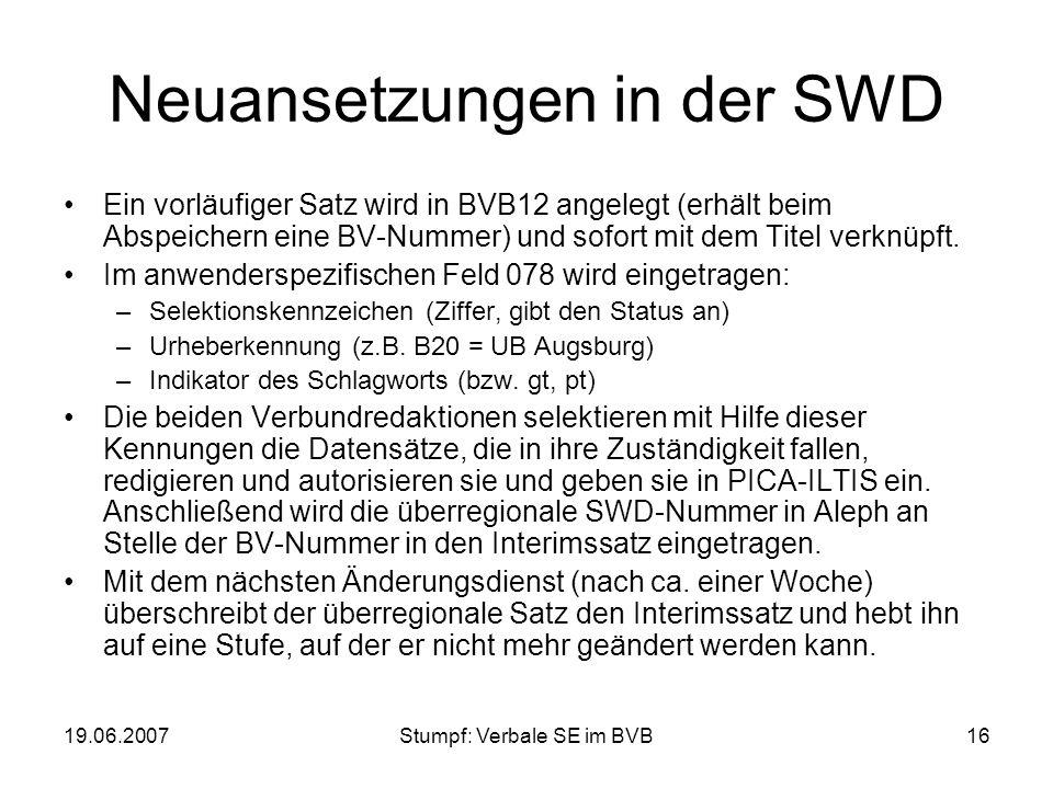 19.06.2007Stumpf: Verbale SE im BVB16 Neuansetzungen in der SWD Ein vorläufiger Satz wird in BVB12 angelegt (erhält beim Abspeichern eine BV-Nummer) u