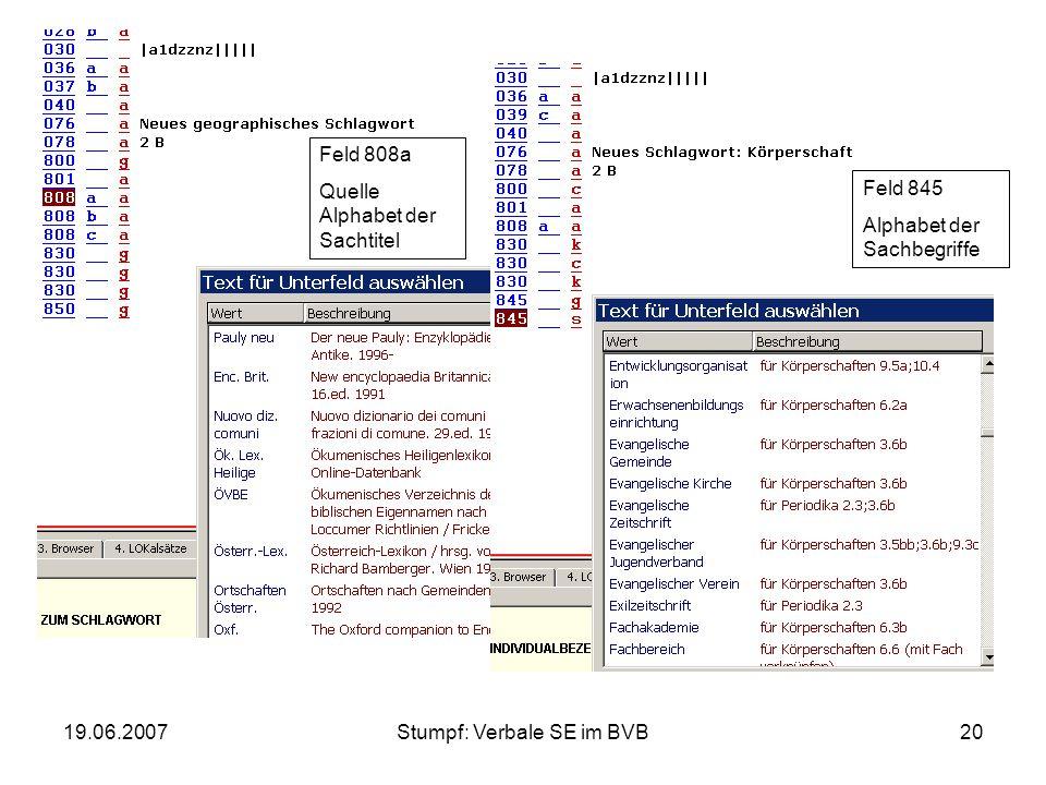 19.06.2007Stumpf: Verbale SE im BVB20 Feld 808a Quelle Alphabet der Sachtitel Feld 845 Alphabet der Sachbegriffe