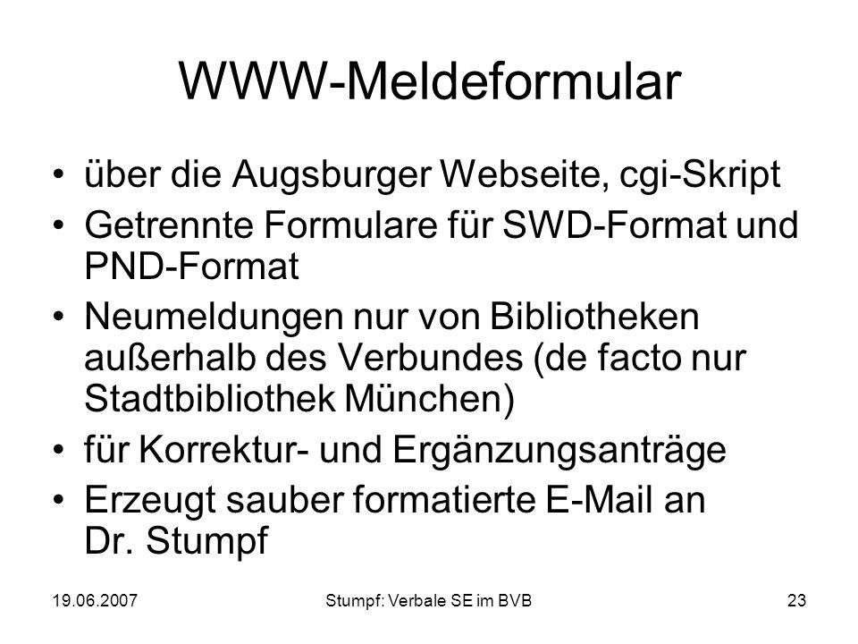 19.06.2007Stumpf: Verbale SE im BVB23 WWW-Meldeformular über die Augsburger Webseite, cgi-Skript Getrennte Formulare für SWD-Format und PND-Format Neu