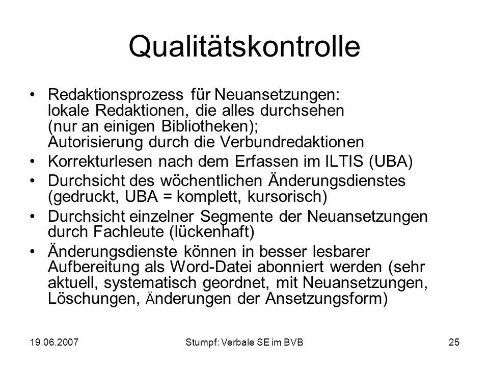 19.06.2007Stumpf: Verbale SE im BVB25 Qualitätskontrolle Redaktionsprozess für Neuansetzungen: lokale Redaktionen, die alles durchsehen (nur an einige