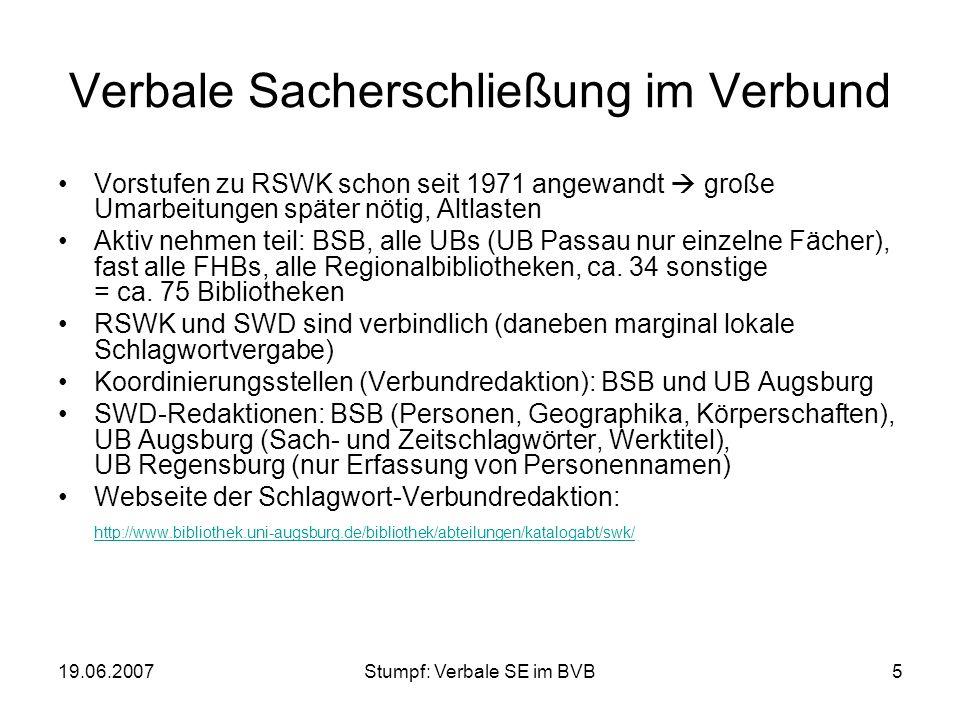 19.06.2007Stumpf: Verbale SE im BVB5 Verbale Sacherschließung im Verbund Vorstufen zu RSWK schon seit 1971 angewandt große Umarbeitungen später nötig,