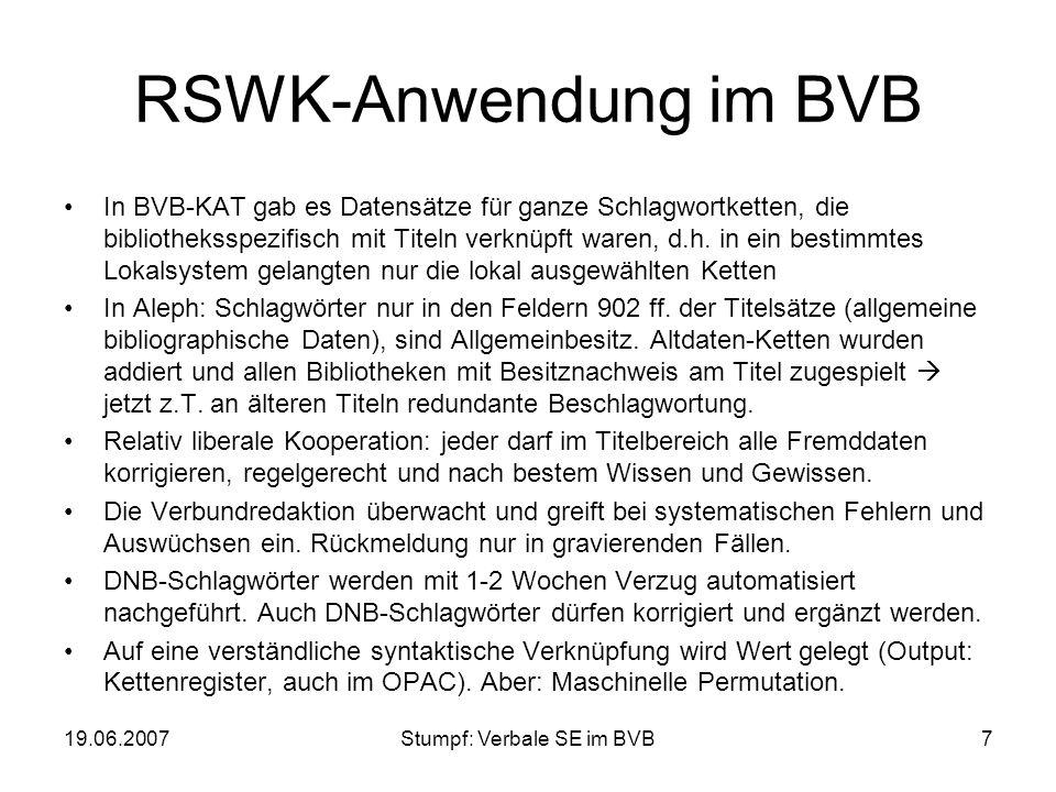 19.06.2007Stumpf: Verbale SE im BVB7 RSWK-Anwendung im BVB In BVB-KAT gab es Datensätze für ganze Schlagwortketten, die bibliotheksspezifisch mit Tite
