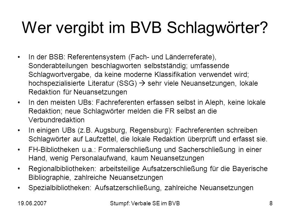19.06.2007Stumpf: Verbale SE im BVB8 Wer vergibt im BVB Schlagwörter? In der BSB: Referentensystem (Fach- und Länderreferate), Sonderabteilungen besch