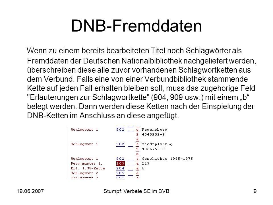 19.06.2007Stumpf: Verbale SE im BVB9 DNB-Fremddaten Wenn zu einem bereits bearbeiteten Titel noch Schlagwörter als Fremddaten der Deutschen Nationalbi