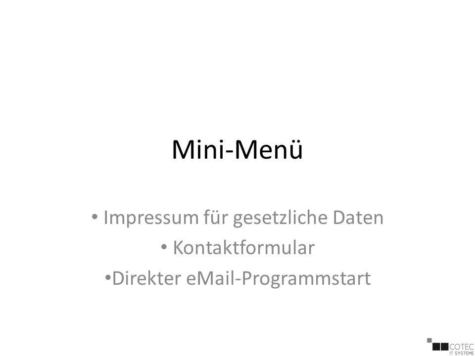 Mini-Menü Impressum für gesetzliche Daten Kontaktformular Direkter eMail-Programmstart