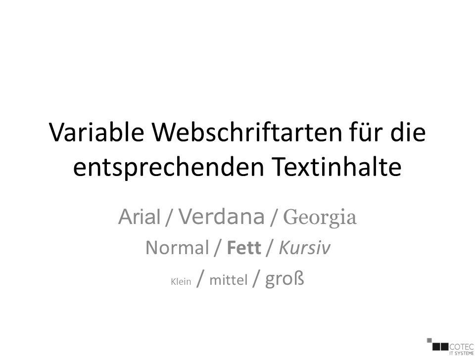 Variable Webschriftarten für die entsprechenden Textinhalte Arial / Verdana / Georgia Normal / Fett / Kursiv Klein / mittel / groß