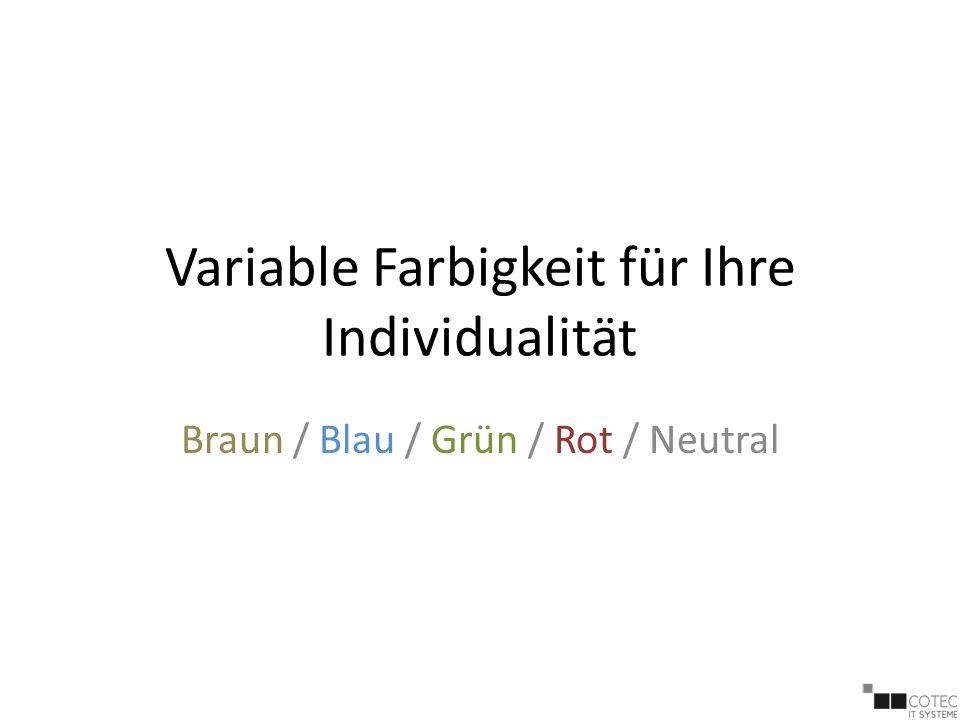 Variable Farbigkeit für Ihre Individualität Braun / Blau / Grün / Rot / Neutral
