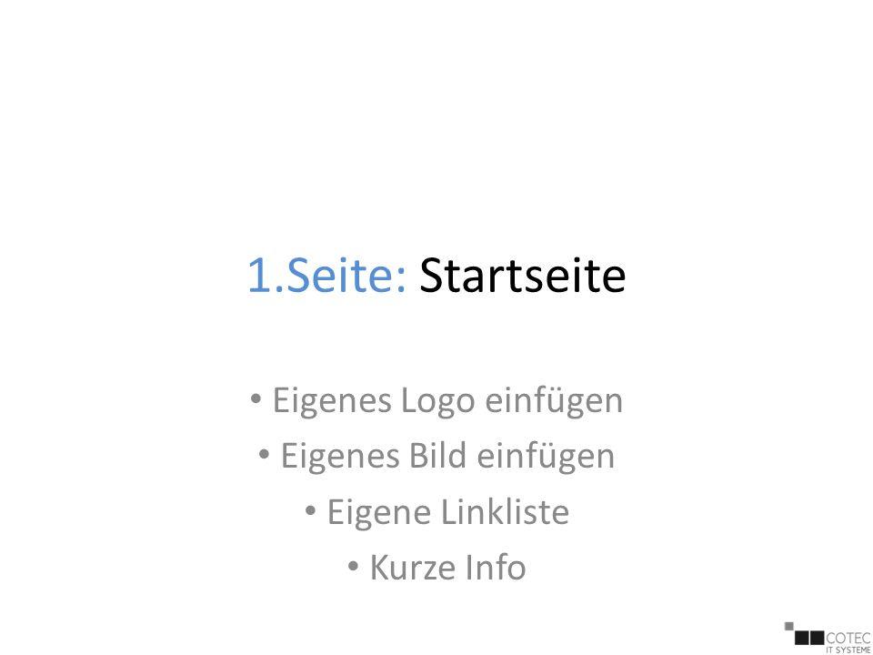1.Seite: Startseite Eigenes Logo einfügen Eigenes Bild einfügen Eigene Linkliste Kurze Info