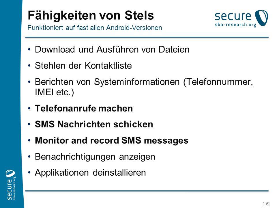 [17] Schutzmaßnahmen Applikationen besser nur vom Android Appstore installieren Im Zweifel die Rechte analysieren INTERNET, READ_LOGS Allgemein Misstrauen gegenüber Links und Attachments in E-Mails SMS Instant Messages Unter Android