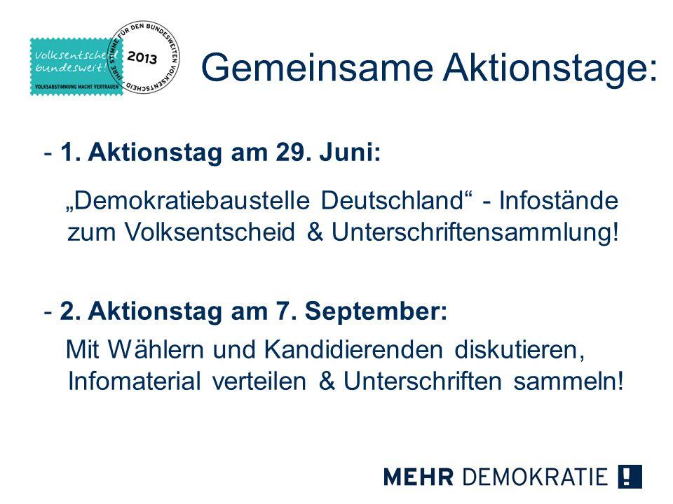 Gemeinsame Aktionstage: - 1. Aktionstag am 29. Juni: Demokratiebaustelle Deutschland - Infostände zum Volksentscheid & Unterschriftensammlung! - 2. Ak