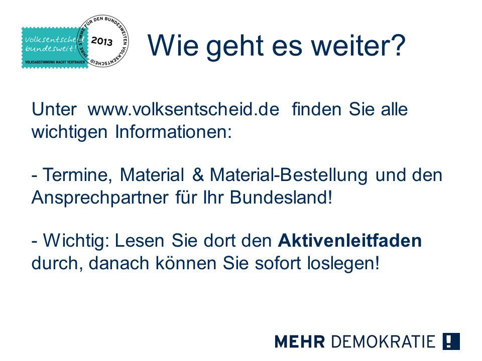 Wie geht es weiter? Unter www.volksentscheid.de finden Sie alle wichtigen Informationen: - Termine, Material & Material-Bestellung und den Ansprechpar