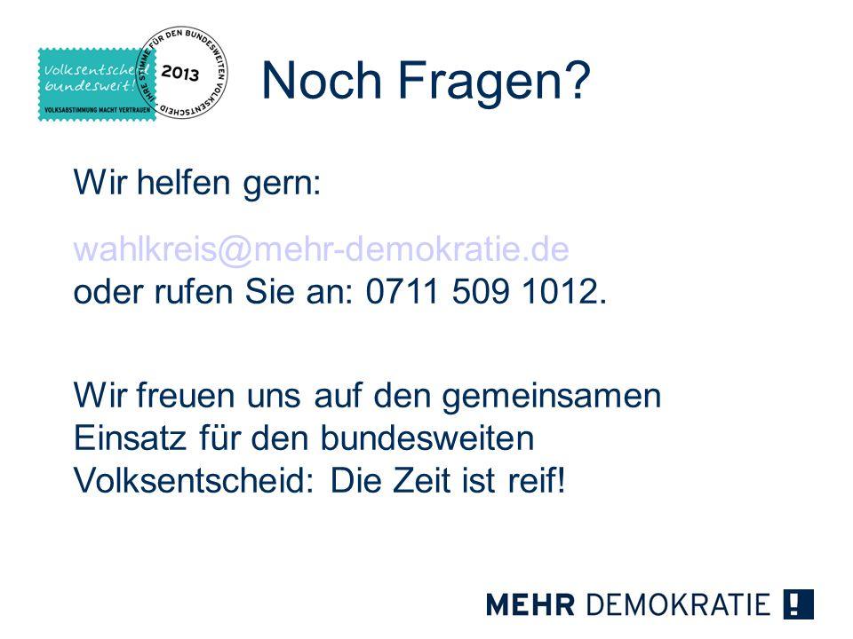 Noch Fragen? Wir helfen gern: wahlkreis@mehr-demokratie.de oder rufen Sie an: 0711 509 1012. Wir freuen uns auf den gemeinsamen Einsatz für den bundes