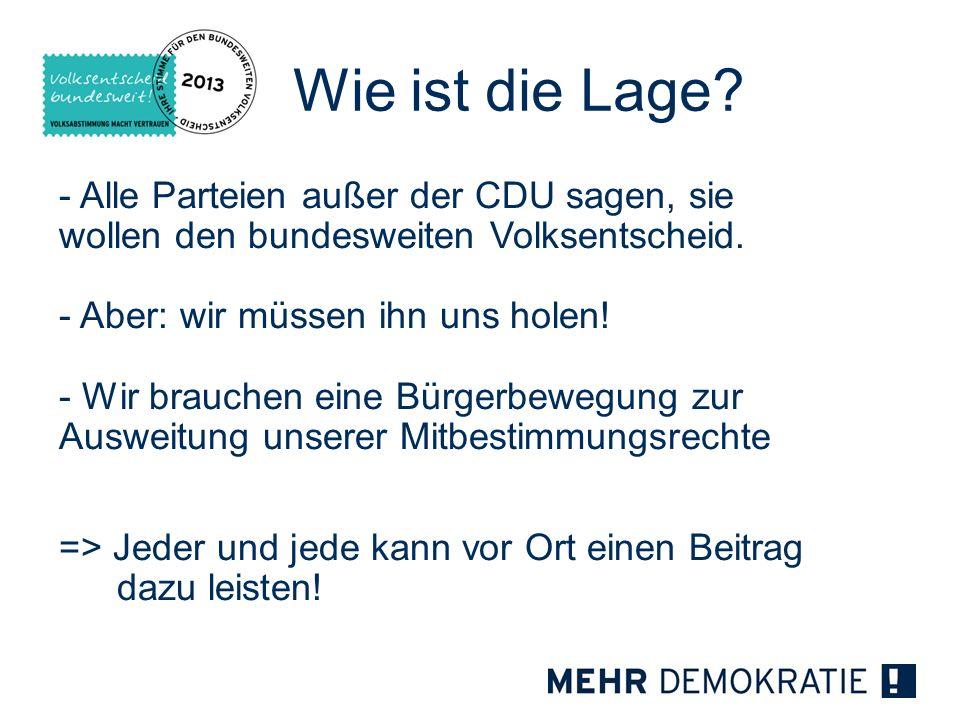 Wie ist die Lage? - Alle Parteien außer der CDU sagen, sie wollen den bundesweiten Volksentscheid. - Aber: wir müssen ihn uns holen! - Wir brauchen ei