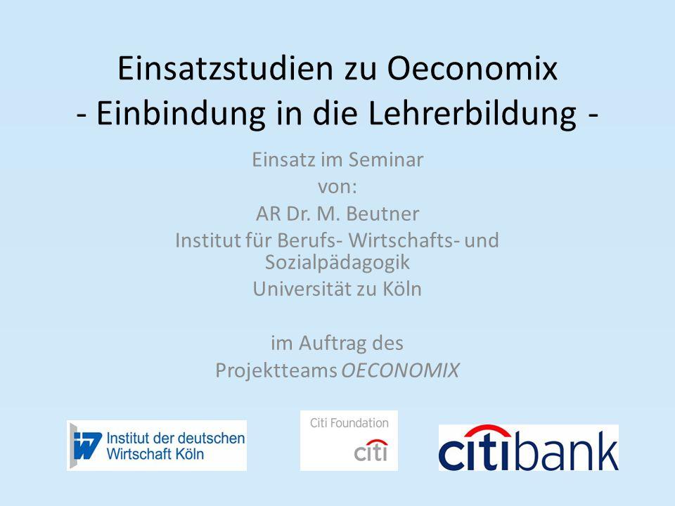 Einsatzstudien zu Oeconomix - Einbindung in die Lehrerbildung - Einsatz im Seminar von: AR Dr.