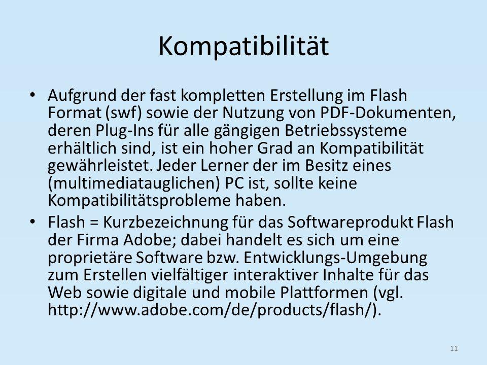 Kompatibilität Aufgrund der fast kompletten Erstellung im Flash Format (swf) sowie der Nutzung von PDF-Dokumenten, deren Plug-Ins für alle gängigen Betriebssysteme erhältlich sind, ist ein hoher Grad an Kompatibilität gewährleistet.