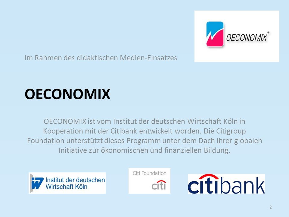 OECONOMIX Im Rahmen des didaktischen Medien-Einsatzes 2 OECONOMIX ist vom Institut der deutschen Wirtschaft Köln in Kooperation mit der Citibank entwickelt worden.