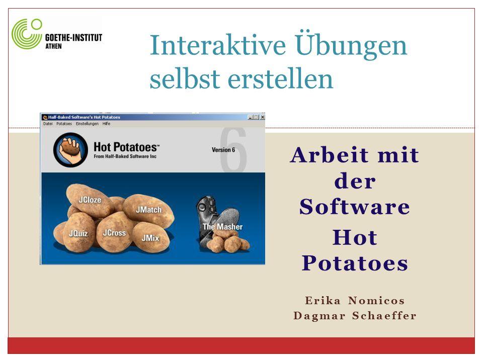Arbeit mit der Software Hot Potatoes Erika Nomicos Dagmar Schaeffer Interaktive Übungen selbst erstellen