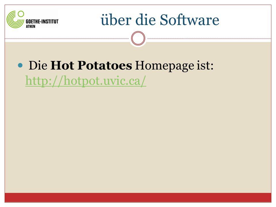 über die Software Die Hot Potatoes Homepage ist: http://hotpot.uvic.ca/ http://hotpot.uvic.ca/ Die deutsche Übersetzung der Hilfedatei wurde erstellt von Rüdiger Klampfl www.hotpotatoes.de www.hotpotatoes.de Weitere deutschsprachige Hilfen findet man unter http://hotpot.uvic.ca/tutorials6.php http://hotpot.uvic.ca/tutorials6.php