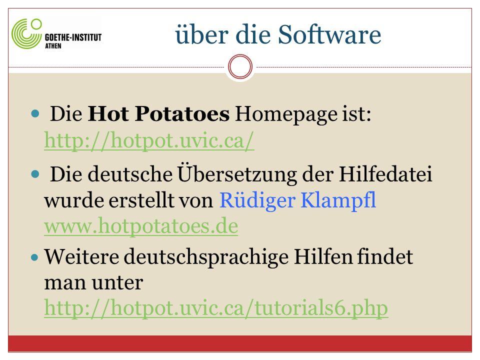 über die Software Die Hot Potatoes Homepage ist: http://hotpot.uvic.ca/ http://hotpot.uvic.ca/ Die deutsche Übersetzung der Hilfedatei wurde erstellt