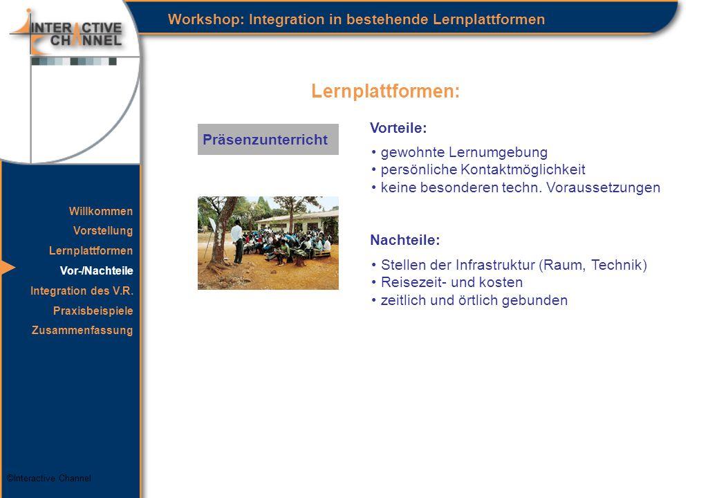 ©Interactive Channel Lernplattformen: Workshop: Integration in bestehende Lernplattformen Präsenzunterricht Vorteile: gewohnte Lernumgebung persönliche Kontaktmöglichkeit keine besonderen techn.