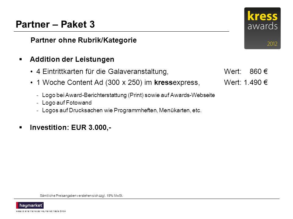 kress ist eine Marke der Haymarket Media GmbH Partner – Gold-Paket Addition der Leistungen 8er-Tisch bei der Galaveranstaltung,Wert: 1.720 1/1 Anzeige in der Dokumentation der Finalisten,Wert: 3.040 2 x 1/1 Anzeige im kressreport,Wert: 6.080 2 Wochen Content Ad (300 x 250) auf kress.de,Wert: 4.400 2 Wochen Content Ad (300 x 250) im kressexpress,Wert: 2.980 Die gesponserte Rubrik trägt Ihren Namen Logo bei Award-Berichterstattung (Print) sowie auf Awards-Webseite Bühnenpräsenz während der Gala Logo auf Fotowand Logo-Loops während des Gala-Abends Logos auf Drucksachen wie Programmheften, Menükarten, etc.