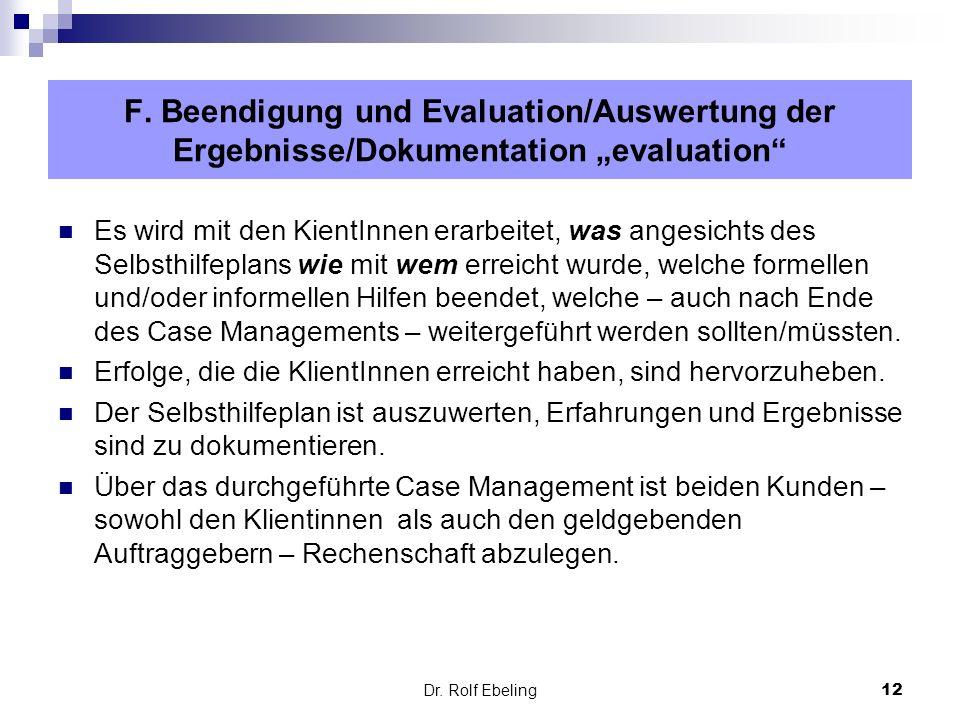12 Dr. Rolf Ebeling Es wird mit den KientInnen erarbeitet, was angesichts des Selbsthilfeplans wie mit wem erreicht wurde, welche formellen und/oder i