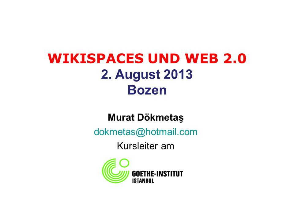 WIKISPACES UND WEB August 2013 Bozen Murat Dökmetaş Kursleiter am
