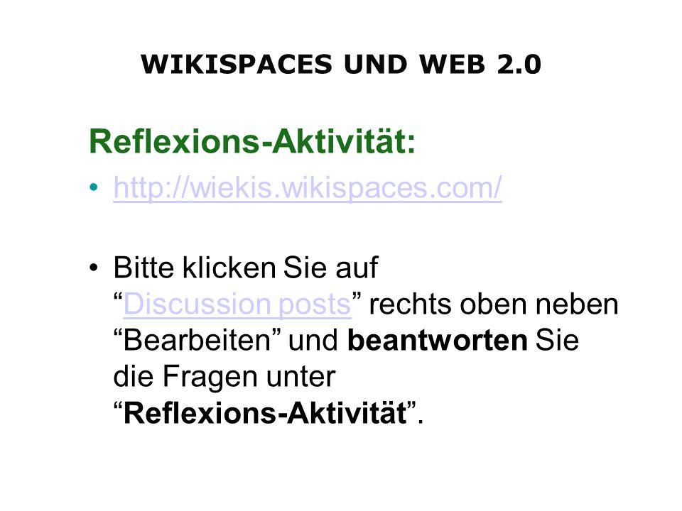 Reflexions-Aktivität: http://wiekis.wikispaces.com/ Bitte klicken Sie aufDiscussion posts rechts oben neben Bearbeiten und beantworten Sie die Fragen unterReflexions-Aktivität.Discussion posts WIKISPACES UND WEB 2.0