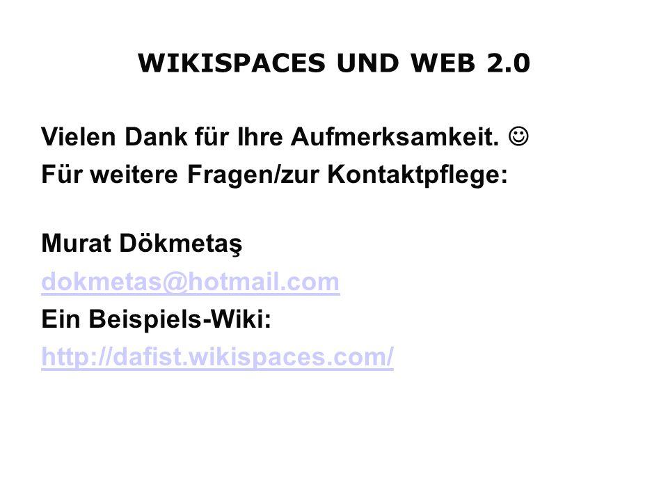 Vielen Dank für Ihre Aufmerksamkeit. Für weitere Fragen/zur Kontaktpflege: Murat Dökmetaş dokmetas@hotmail.com Ein Beispiels-Wiki: http://dafist.wikis
