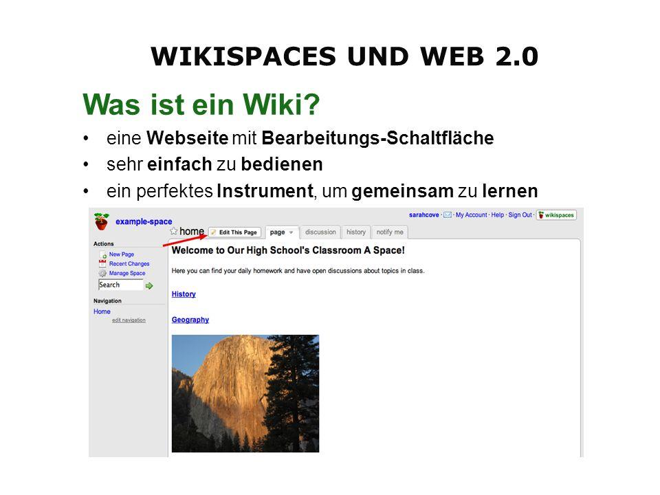 WIKISPACES UND WEB 2.0 Was ist ein Wiki? eine Webseite mit Bearbeitungs-Schaltfläche sehr einfach zu bedienen ein perfektes Instrument, um gemeinsam z