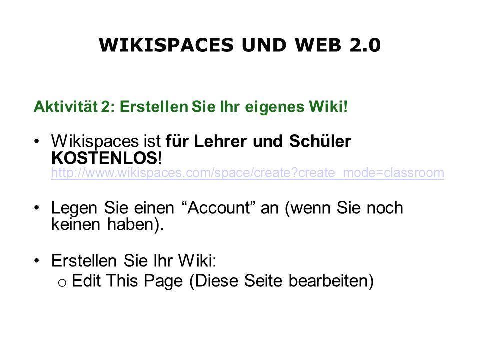 Aktivität 2: Erstellen Sie Ihr eigenes Wiki! Wikispaces ist für Lehrer und Schüler KOSTENLOS! http://www.wikispaces.com/space/create?create_mode=class