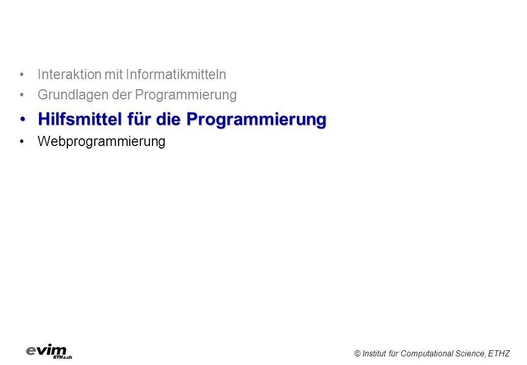 © Institut für Computational Science, ETHZ Interaktion mit Informatikmitteln Grundlagen der Programmierung Hilfsmittel für die ProgrammierungHilfsmitt