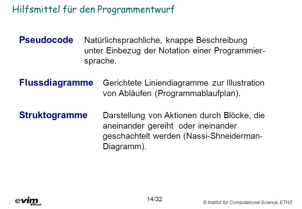 © Institut für Computational Science, ETHZ Hilfsmittel für den Programmentwurf Pseudocode Natürlichsprachliche, knappe Beschreibung unter Einbezug der