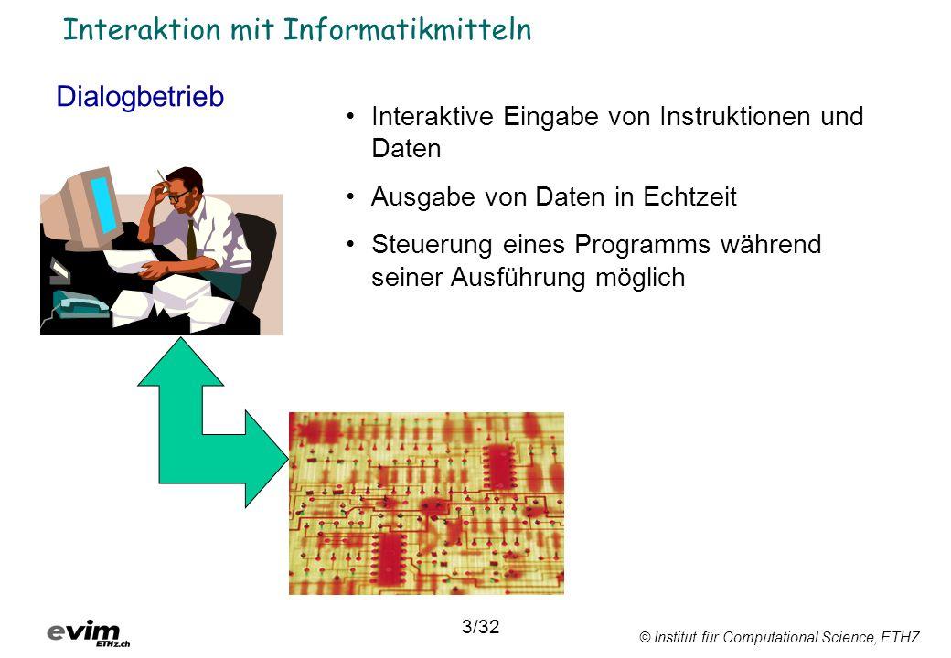 © Institut für Computational Science, ETHZ Interaktion mit Informatikmitteln Dialogbetrieb 3/32 Interaktive Eingabe von Instruktionen und Daten Ausgab