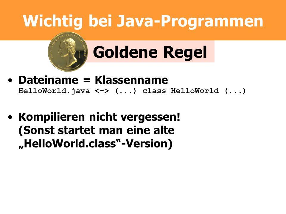 Wichtig bei Java-Programmen Dateiname = Klassenname HelloWorld.java (...) class HelloWorld (...) Kompilieren nicht vergessen! (Sonst startet man eine