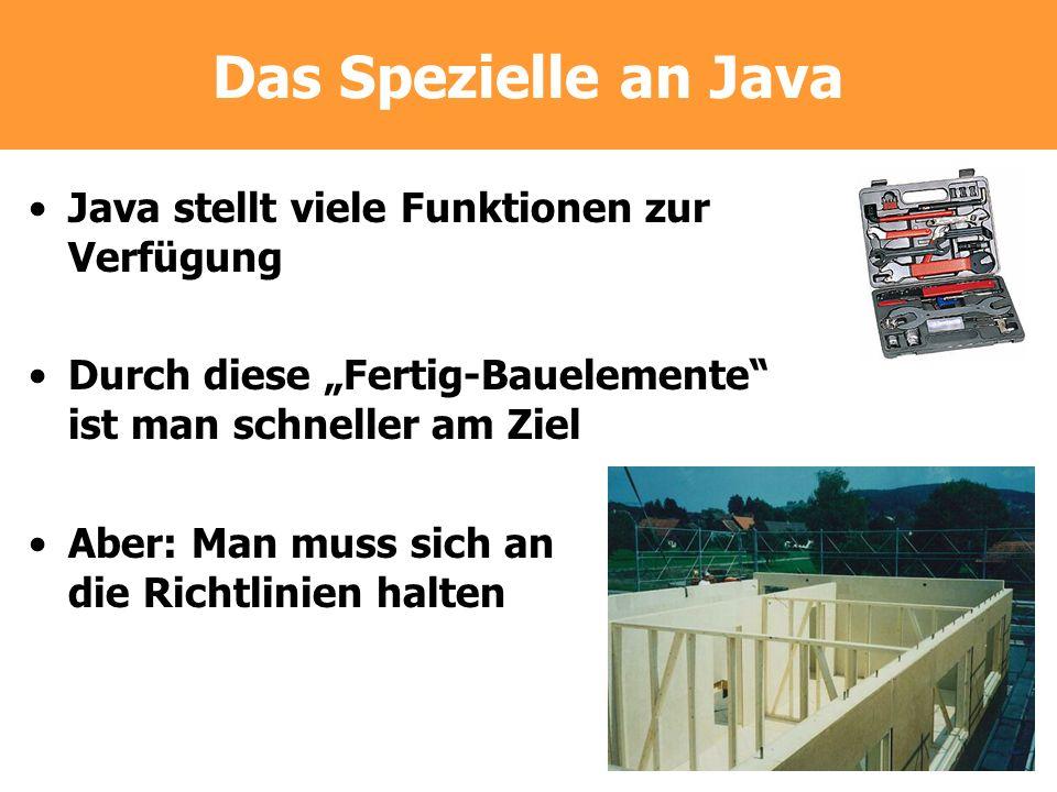 Das Spezielle an Java Java stellt viele Funktionen zur Verfügung Durch diese Fertig-Bauelemente ist man schneller am Ziel Aber: Man muss sich an die R
