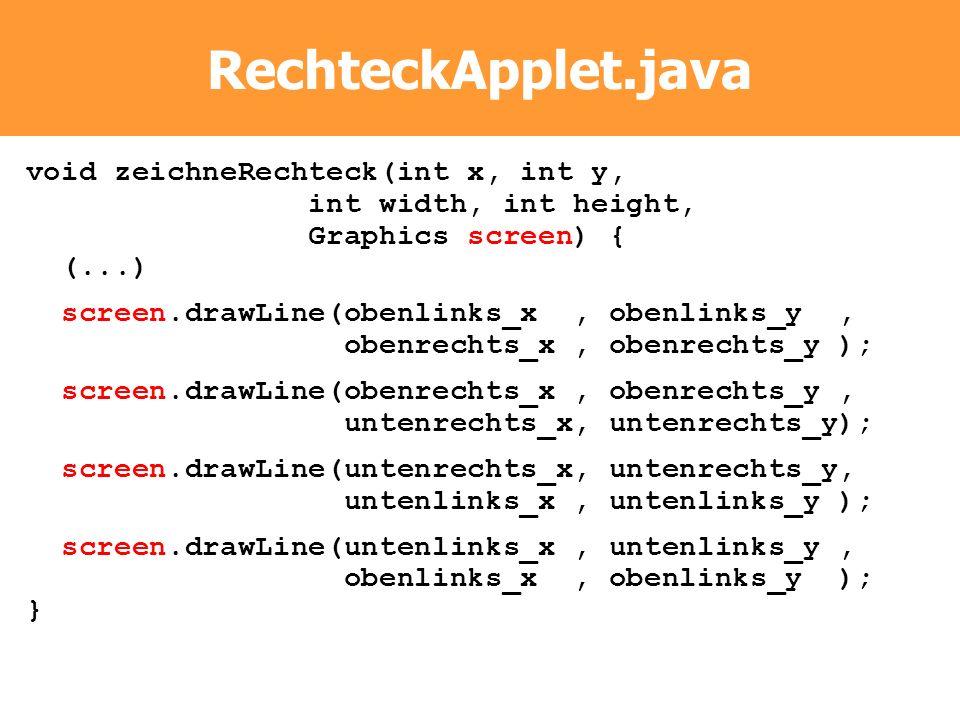 RechteckApplet.java void zeichneRechteck(int x, int y, int width, int height, Graphics screen) { (...) screen.drawLine(obenlinks_x, obenlinks_y, obenr