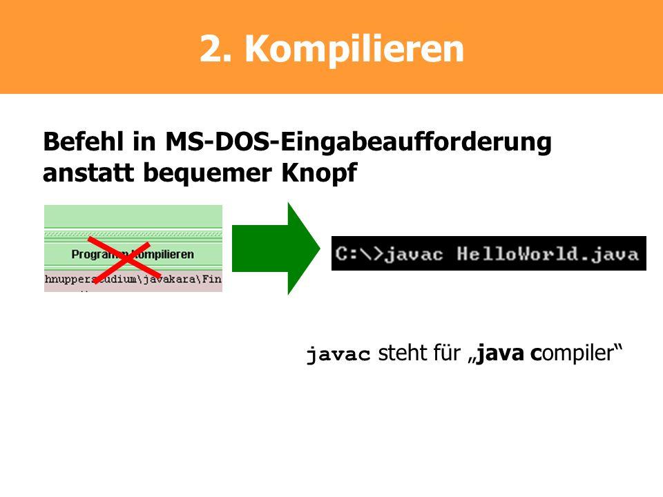 2. Kompilieren Befehl in MS-DOS-Eingabeaufforderung anstatt bequemer Knopf javac steht für java compiler