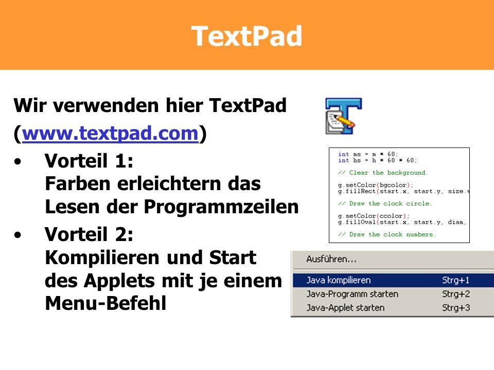 TextPad Wir verwenden hier TextPad (www.textpad.com) Vorteil 1: Farben erleichtern das Lesen der Programmzeilen Vorteil 2: Kompilieren und Start des A