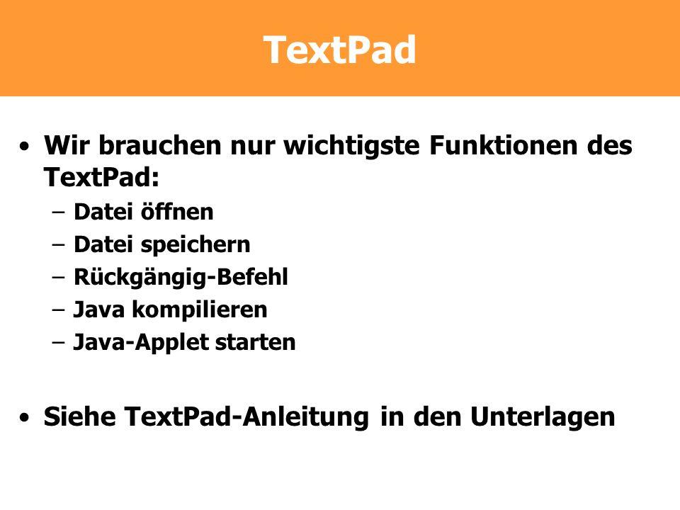 TextPad Wir brauchen nur wichtigste Funktionen des TextPad: –Datei öffnen –Datei speichern –Rückgängig-Befehl –Java kompilieren –Java-Applet starten S
