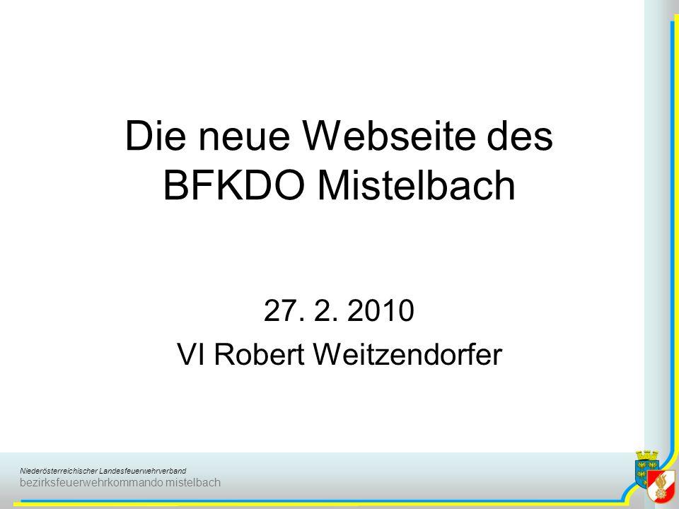Niederösterreichischer Landesfeuerwehrverband bezirksfeuerwehrkommando mistelbach Die neue Webseite des BFKDO Mistelbach 27. 2. 2010 VI Robert Weitzen