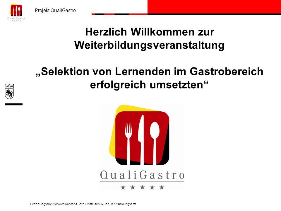 Projekt QualiGastro Erziehungsdirektion des Kantons Bern / Mittelschul- und Berufsbildungsamt Herzlich Willkommen zur Weiterbildungsveranstaltung Selektion von Lernenden im Gastrobereich erfolgreich umsetzten