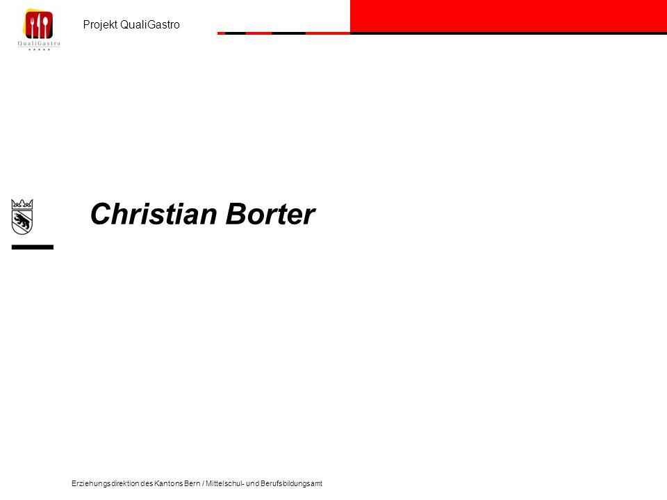 Projekt QualiGastro Erziehungsdirektion des Kantons Bern / Mittelschul- und Berufsbildungsamt Christian Borter
