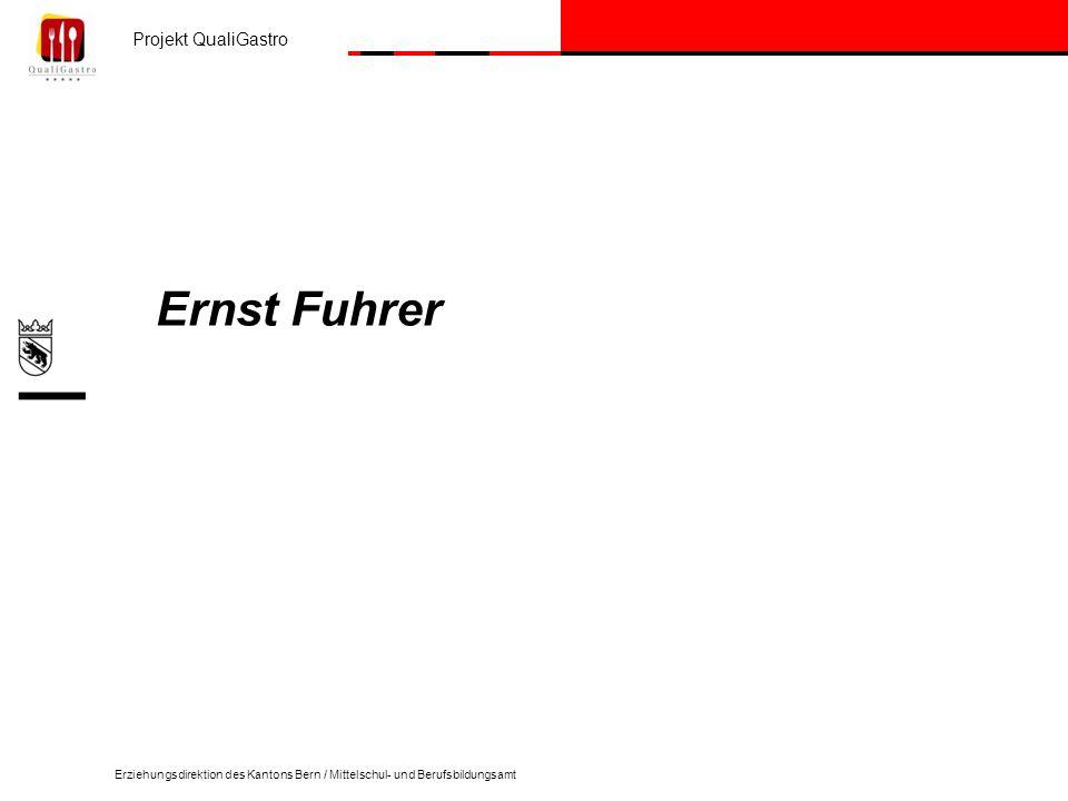 Projekt QualiGastro Erziehungsdirektion des Kantons Bern / Mittelschul- und Berufsbildungsamt Ernst Fuhrer