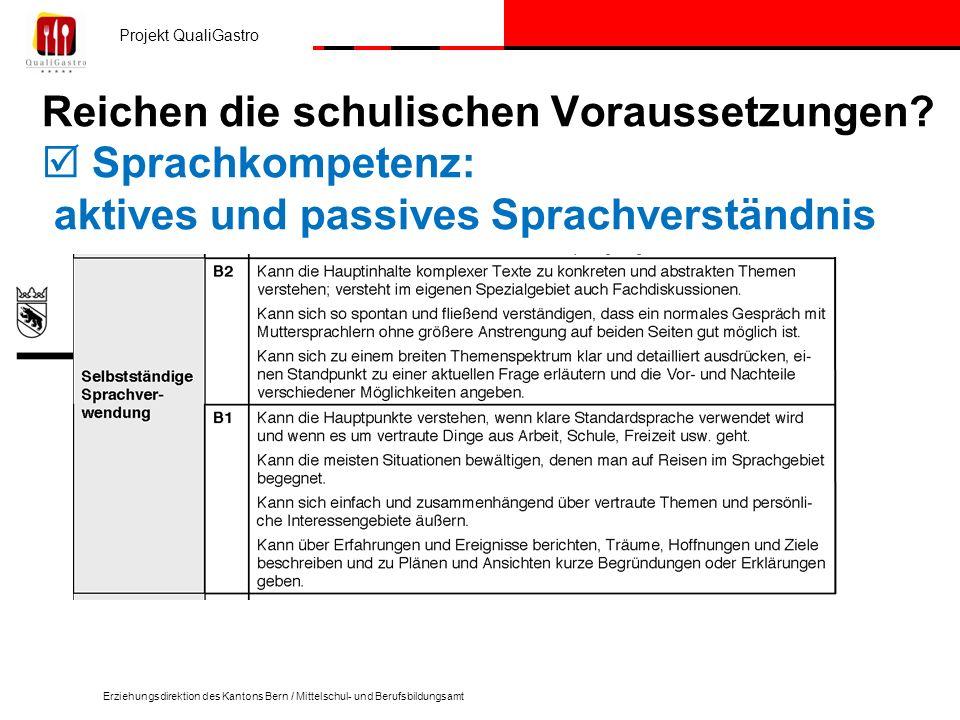 Projekt QualiGastro Erziehungsdirektion des Kantons Bern / Mittelschul- und Berufsbildungsamt Reichen die schulischen Voraussetzungen.